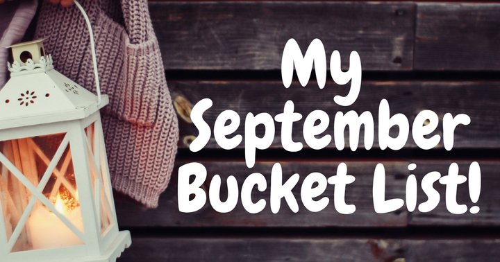 My September Bucket List!