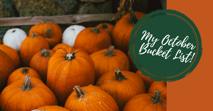 My October Bucket List!