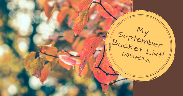 My September 2018 Bucket list!